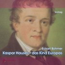 Kaspar Hauser - das Kind Europas, 2 Audio-CDs