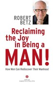 Reclaiming the Joy in Being a Man